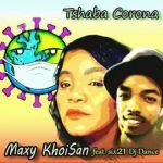 "Maxy KhoiSan releases ""Tshaba Corona"" featuring Mr Six21 Dj Dance"