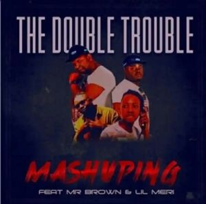 """The Double Trouble Releases """"Mashuping"""" Featuring Mr Brown & Lil Meri"""