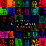 DJ Merlon Premieres Sifunimali Featuring Nobuhle