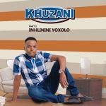 """Khuzani Drops """"Inhlinini Yoxolo"""" (Pt. 2) Album"""