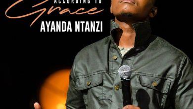 Ayanda Ntanzi - According to Grace