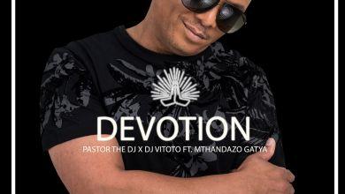 "Pastor The DJ releases ""Devotion"" featuring DJ Vitoto & Mthandazo Gatya"