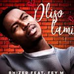 Bhizer Premieres Dliso Lami Ft. Fey M
