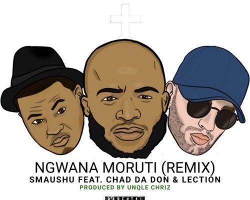 """Smaushu releases """"Ngwana Moruti Remix"""" Featuring Chad Da Don & Lection"""