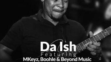 "Da Ish drops ""NtomBhoo"" ft. Mkeyz, Boohle & Beyond Music"