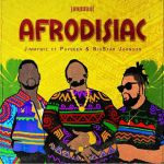 "Jimmy Wiz drops new joint ""Afrodisiac"" featuring BigStar Johnson & Payseen"