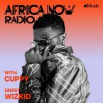 Apple Music's Africa Now Radio With Cuppy This Sunday With Wizkid