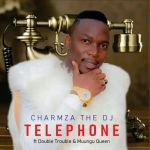 "Charmza The Dj drops ""Telephone"" featuring Double Trouble and Muungu Queen"