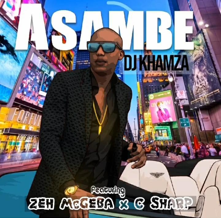 "DJ Khamza drops new song ""Asambe"" featuring Zeh McGeba & C-Sharp"
