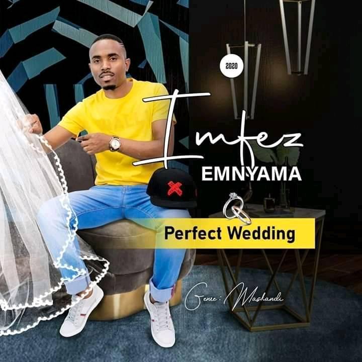 "Imfezi Emnyama Drops A ""Perfect Wedding"" Song"