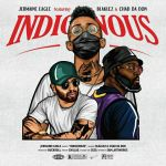 """Jermaine Eagle drops new joint """"Indigenous"""" featuring Blaklez & Chad Da Don"""