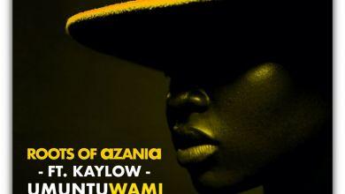 Roots Of Azania Drops Umuntu Wami Feat. Kaylow