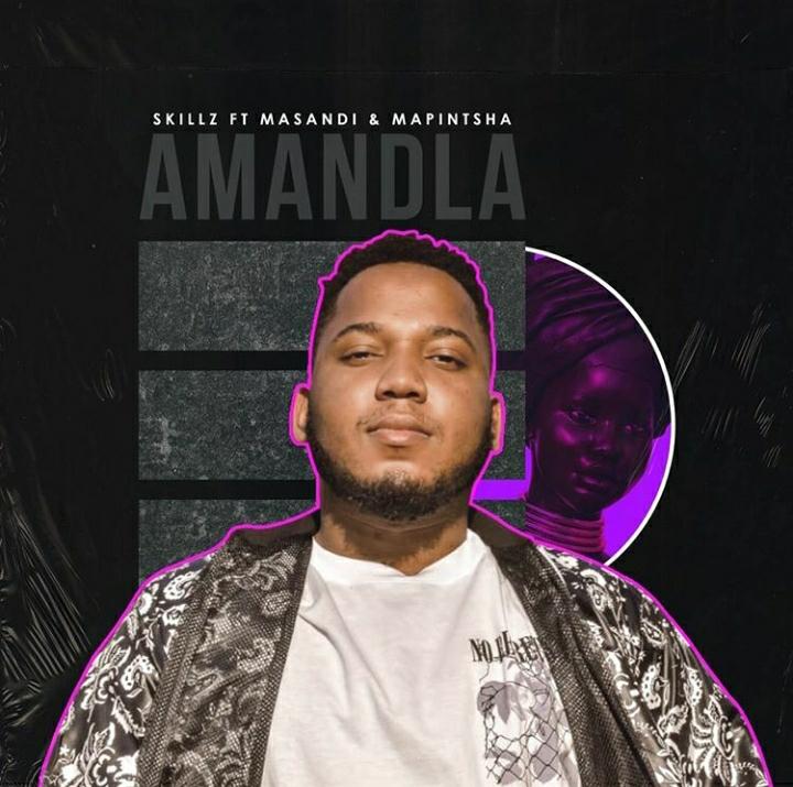 "Skillz drops new song ""Amandla"" featuring Mampintsha & Masandi"
