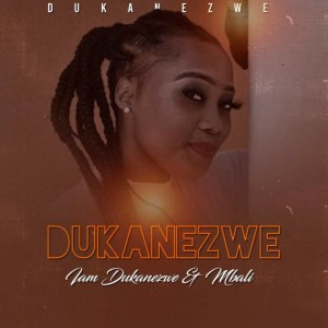 """Dukanezwe drops """"I Am Dukanezwe"""" featuring Afro Brotherz"""