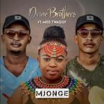 D'vine Brothers – Mjonge (feat. Miss Twaggy)