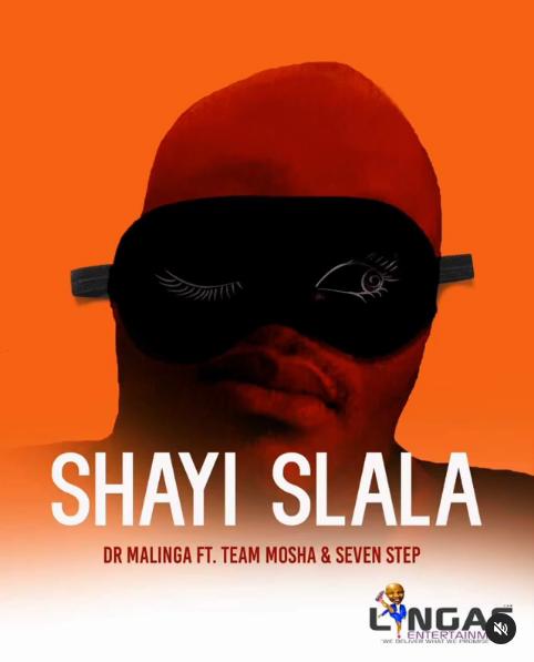 Dr Malinga Returns With Shayi Slala Ft. Team Mosha & Seven Step