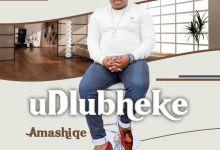 Udlubheke - Amashiqe