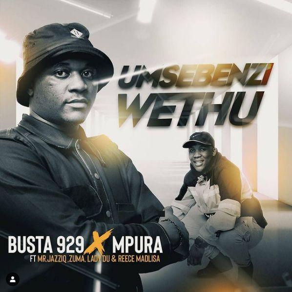 Busta 929 & Mpura – Umsebenzi Wethu Ft. Mr JazziQ, Zuma, Lady Du, Reece Madlisa