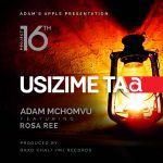 Adam Mchomvu – Usizibe Taa Ft. Rosa Ree