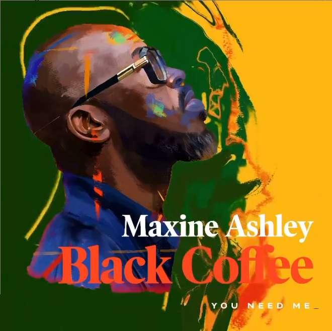 Black Coffee – You Need Me Ft. Maxine Ashley & Sun-EL Musician