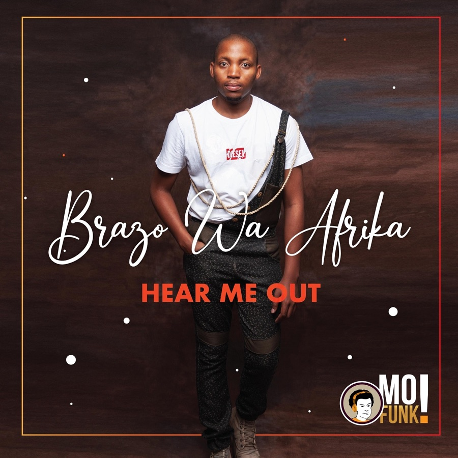 """Brazo Wa Afrika Needs Your Attention On """"Hear Me Out"""" Album"""