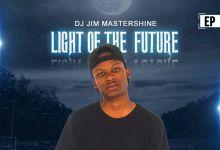 DJ Jim Mastershine Drops Light Of The Future EP