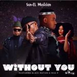 Sun-EL Musician Drops Without You Ft. Black Motion & Miss P