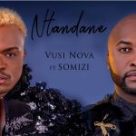 "Vusi Nova ""Ntandane"" feat. Somizi Song Review"