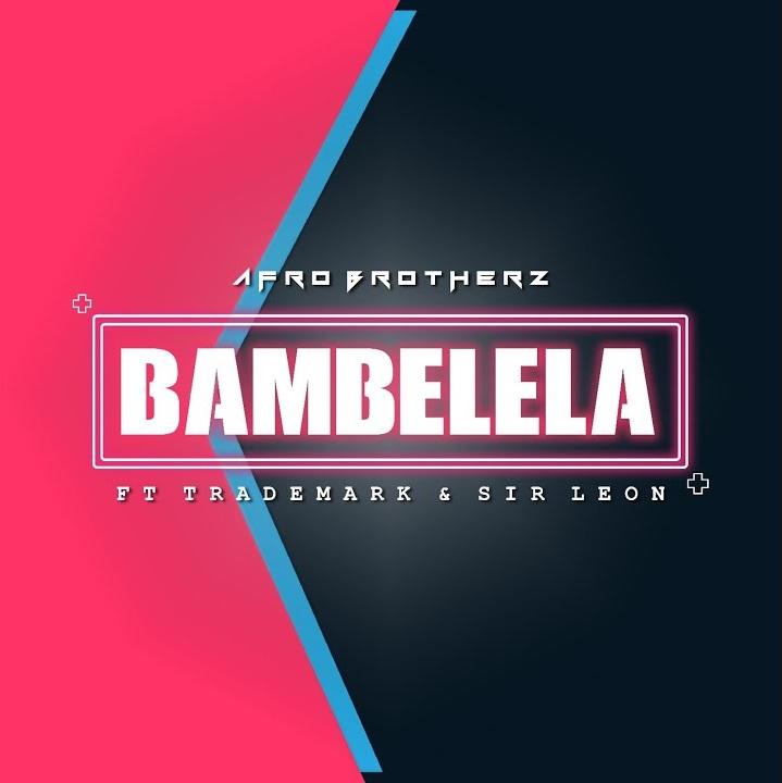 Afro Brotherz – Bambelela Ft. Trademark & Sir Leon