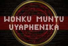 DJ Steve Premieres Wonku Muntu Uyaphenika With Nokwazi