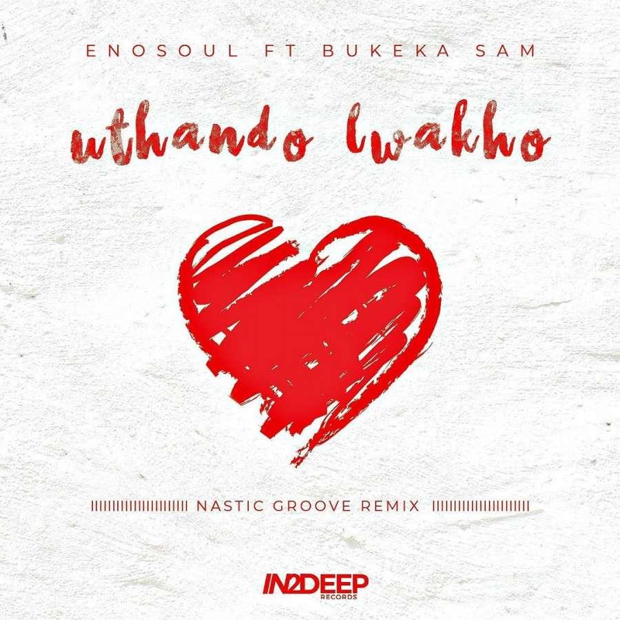 Enosoul – Uthando Lwakho (Nastic Groove Remix)  Ft. Bukeka Sam