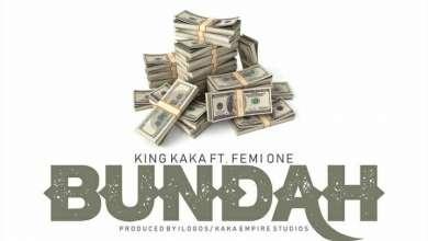 King Kaka – Bundah Ft. Femi One