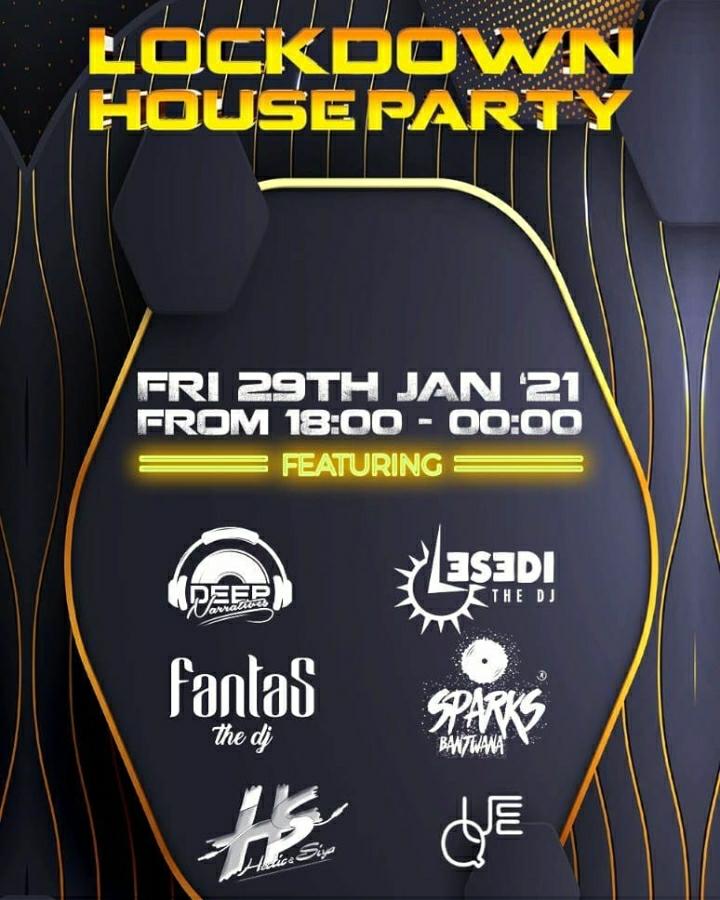 Lockdown House Party Lineup: Deep Narratives, Lesedi The DJ, Fantas The DJ, Sparks Bantwana, Que, Siya & Hectic Dj