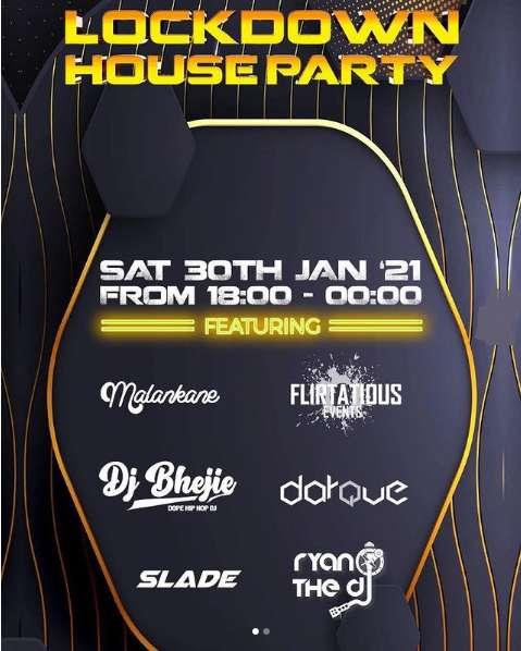 Lockdown House Party Lineup: DJ Malankane, DJ Flirtatious Events, DJ Bhejie, Darque, Slade, Ryan The DJ
