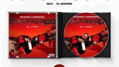 ThackzinDJ & Musichlonza – Desparado ft. TaSkipper