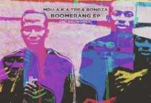 MDU a.k.a TRP & Bongza Boomerang In New Song