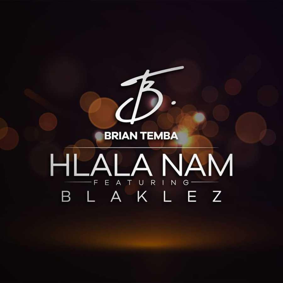 "Brian Temba – ""Hlala Nam"" Feat. Blaklez"