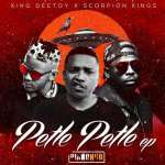 King Deetoy & Scorpion Kings (Kabza De Small & DJ Maphorisa) – Petle Petle EP