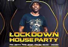 Lockdown House Party Lineup: De Mthuda, Lemii Loco, Le Soul, Kitchen Mess, Ryno, Sje Konka, Freddy K