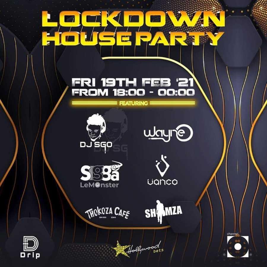 Lockdown House Party Lineup: DJ SGO, Wayne, Vanco, Thokoza Cafe (DBN Gogo & Dinho), Lemonster