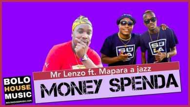Mr Lenzo – Money Spenda Ft. Mapara a Jazz x Charmza the DJ & Lady Fortune (Original)