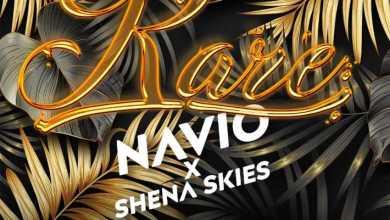 Navio – Rare Ft. Shena Skies