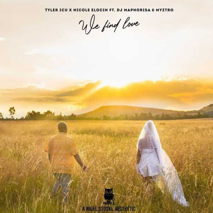 Nicole Elocin & Tyler ICU - We Find Love ft. Dj Maphorisa