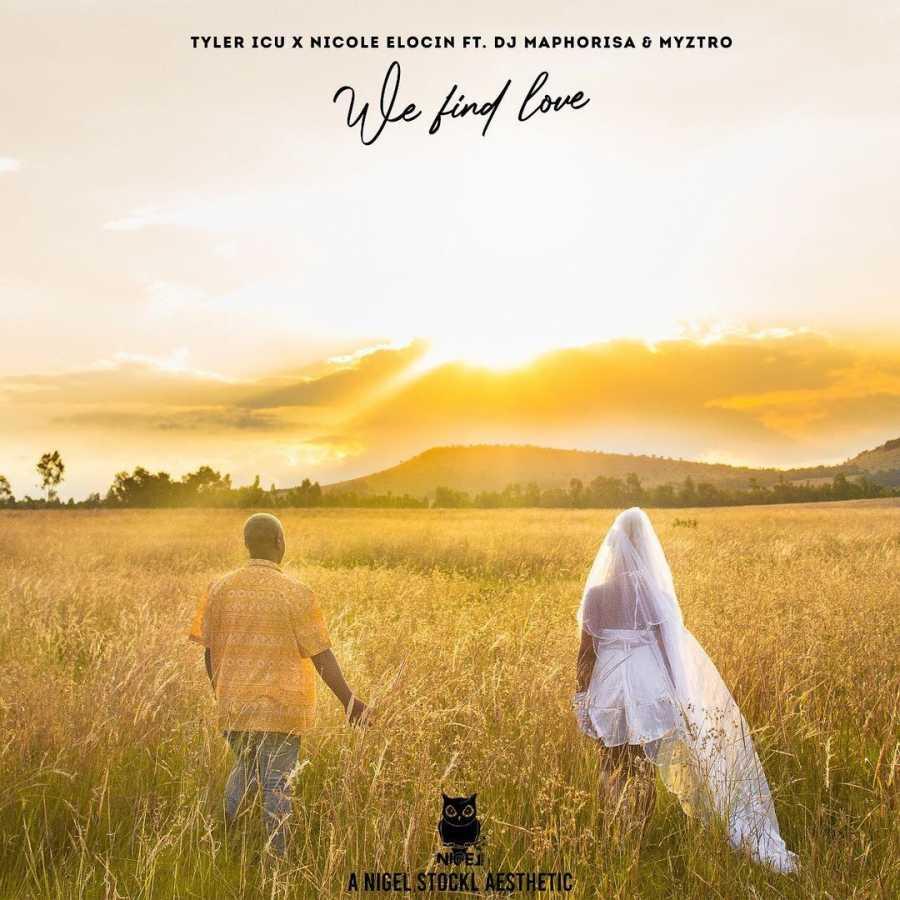 Nicole Elocin & Tyler ICU – We Find Love (feat. Dj Maphorisa & Myztro)