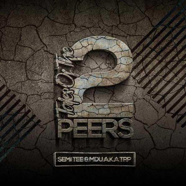 "Semi Tee & Mdu a.k.a TRP ""Tales Of The 2 Peers"" Album Drops Soon"