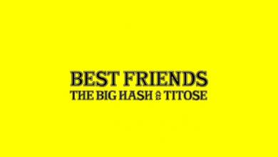 The Big Hash & Titose – BEST FRIENDS (Leak)