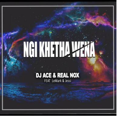 DJ Ace & Real Nox Premiere Ngi Khetha Wena Ft. LeMark & Jessi