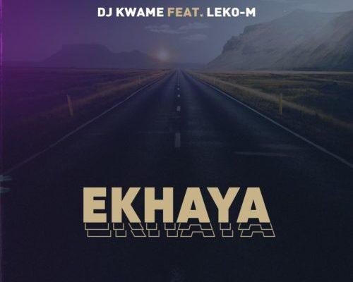 DJ Kwame – Ekhaya ft. Leko M