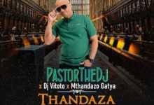 PastorTheDJ, DJ Vitoto & Mthandazo Gatya – Thandaza (Remix)