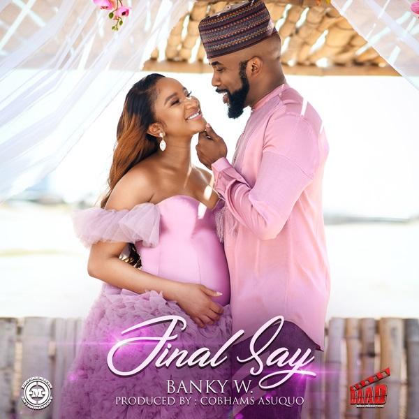 Banky W Drops Final Say Audio & Video